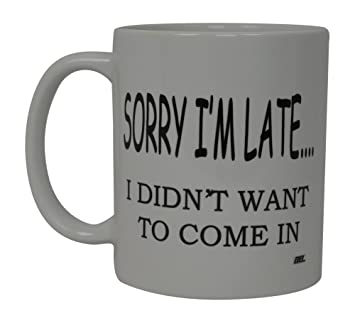 Best Funny Coffee Mug Sorry Iu0027M Late I Did Not Want To Come In