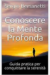 Conoscere la Mente Profonda: Guida pratica per conquistare la serenità (Italian Edition) Kindle Edition
