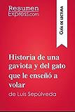 Historia de una gaviota y del gato que le enseñó a volar de Luis Sepúlveda (Guía de lectura): Resumen y análisis completo (Spanish Edition)