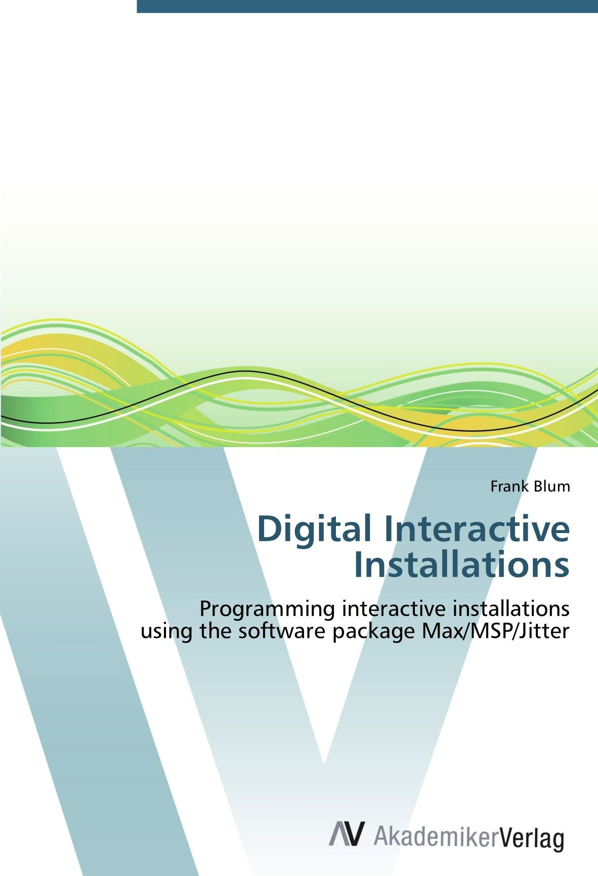 Download Digital Interactive Installations: Programming interactive installations  using the software package Max/MSP/Jitter ebook
