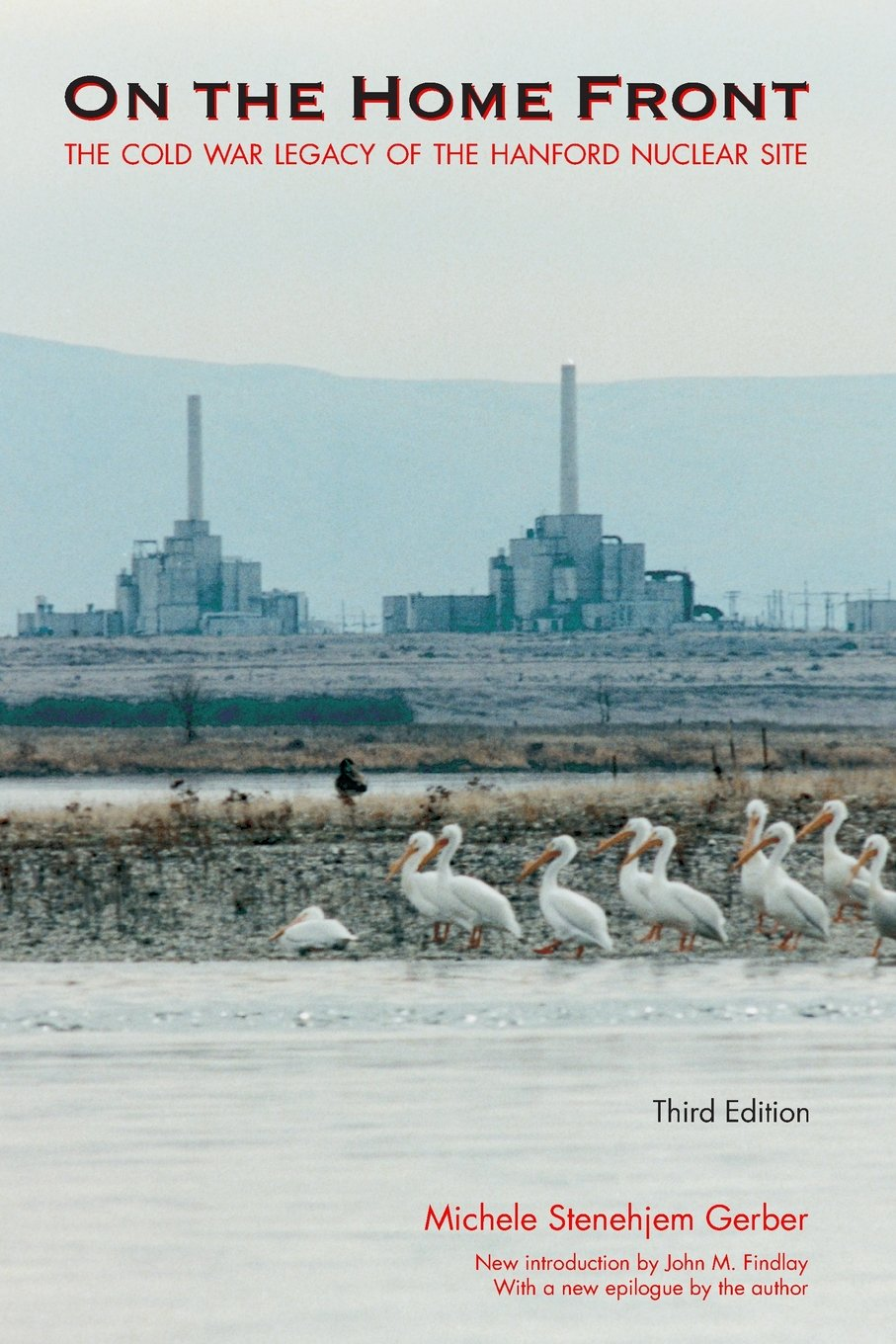 On the Home Front: The Cold War Legacy of the Hanford Nuclear Site, Third Edition, Gerber, Michele Stenehjem