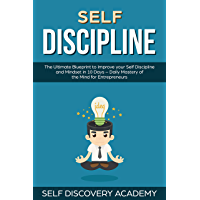 Self Discipline: The Ultimate Blueprint to Improve your Self Discipline and Mindset in 10 Days – Daily Mastery of the Mind for Entrepreneurs (Self Discovery Book 12) (English Edition)