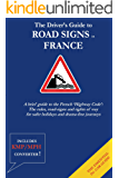The Driver's Guide to French Road Signs: A brief guide to the French 'Highway Code': The rules, road-signs and rights of way for safer holidays and drama-free journeys..