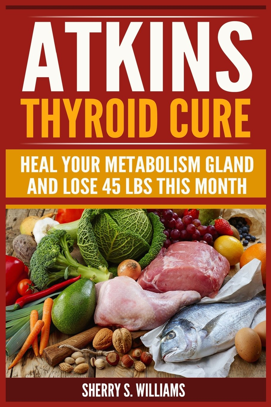 Download Atkins Thyroid Cure: Heal Your Metabolism Gland And Lose 45 lbs This Month PDF