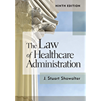 The Law of Healthcare Administration, Ninth Edition