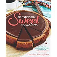 Scientifically Sweet: Occasions: The Ultimate Recipe Guide for Every Home Baker, for All Occasions.