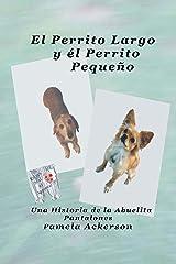 El Perrito Largo y el Perrito Pequeno: Una Historia de la Abuelita Pantalones (La Serie del Perrito Largo y Pequeno nº 1) (Spanish Edition) Kindle Edition