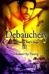Debauchery (A Harem Boy's Saga Book 3) Kindle Edition