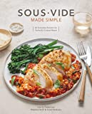 Sous Vide Made Simple: 60 Everyday Recipes for Perfectly Cooked Meals [A Cookbook]