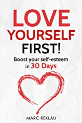 Love Yourself First!: Boost your self-esteem in 30 Days (Change your habits, change your life Book 4) Kindle Edition