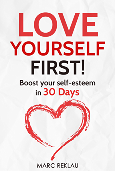 Love Yourself First Boost Your Self Esteem In 30 Days Change Your Habits Change Your Life Book 4 Kindle Edition By Reklau Marc Religion Spirituality Kindle Ebooks Amazon Com