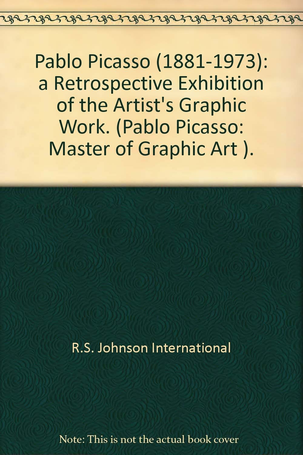 pablo picasso 1881 1973 a retrospective exhibition of the artists graphic work pablo picasso master of graphic art