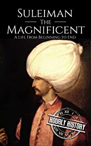 Suleiman the Magnificent: A Life From Beginning to End (English Edition)