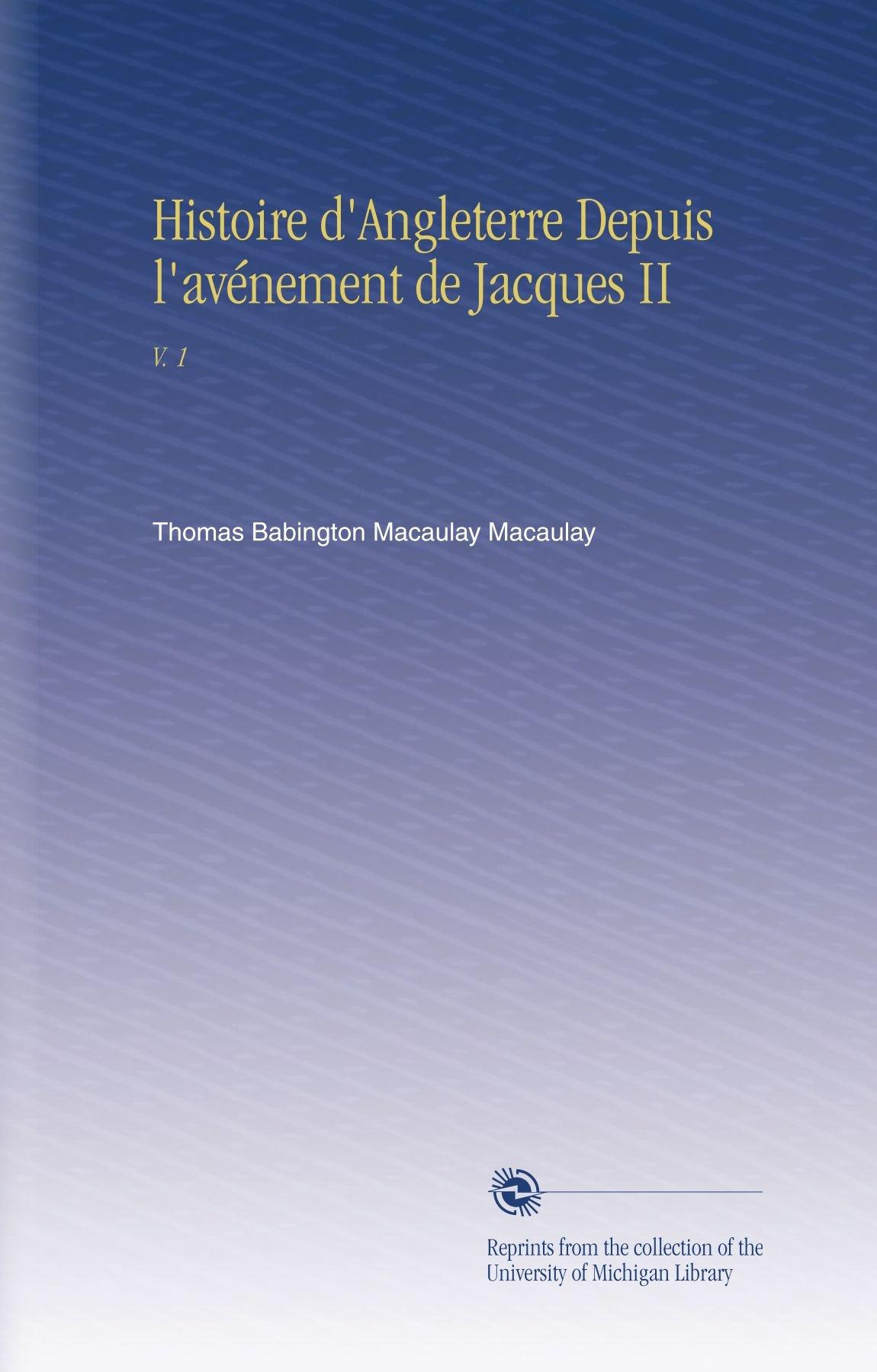 Histoire d'Angleterre Depuis l'avénement de Jacques II: V. 1 (French Edition) ebook