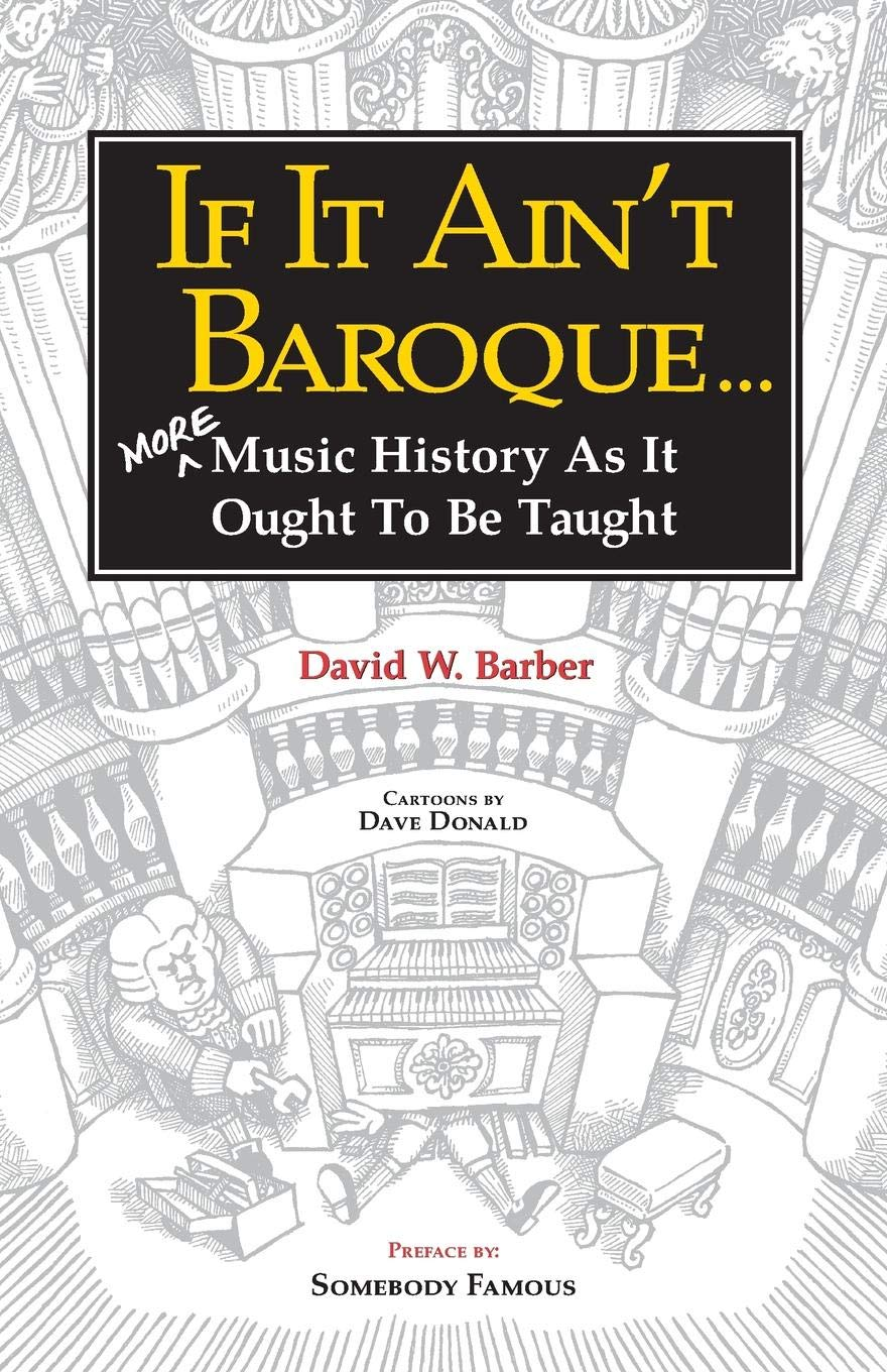 Download If It Ain't Baroque: More Music History as It Ought to be Taught (Indent Publishing) PDF