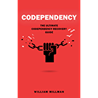 Codependency The Ultimate Codependency Recovery Guide: Heal From a Codependent Relationship, Boost Your Self Esteem, Overcome Relationship Jealousy, Stop ... & Be Codependent No More (English Edition)