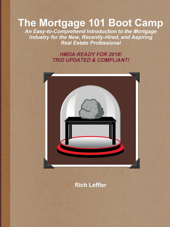 The Mortgage 101 Boot Camp: Rich Leffler: 9781304768384: Amazon.com: Books