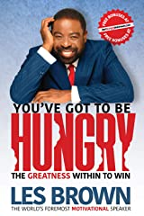 You've Got To Be HUNGRY: The GREATNESS Within to Win Kindle Edition