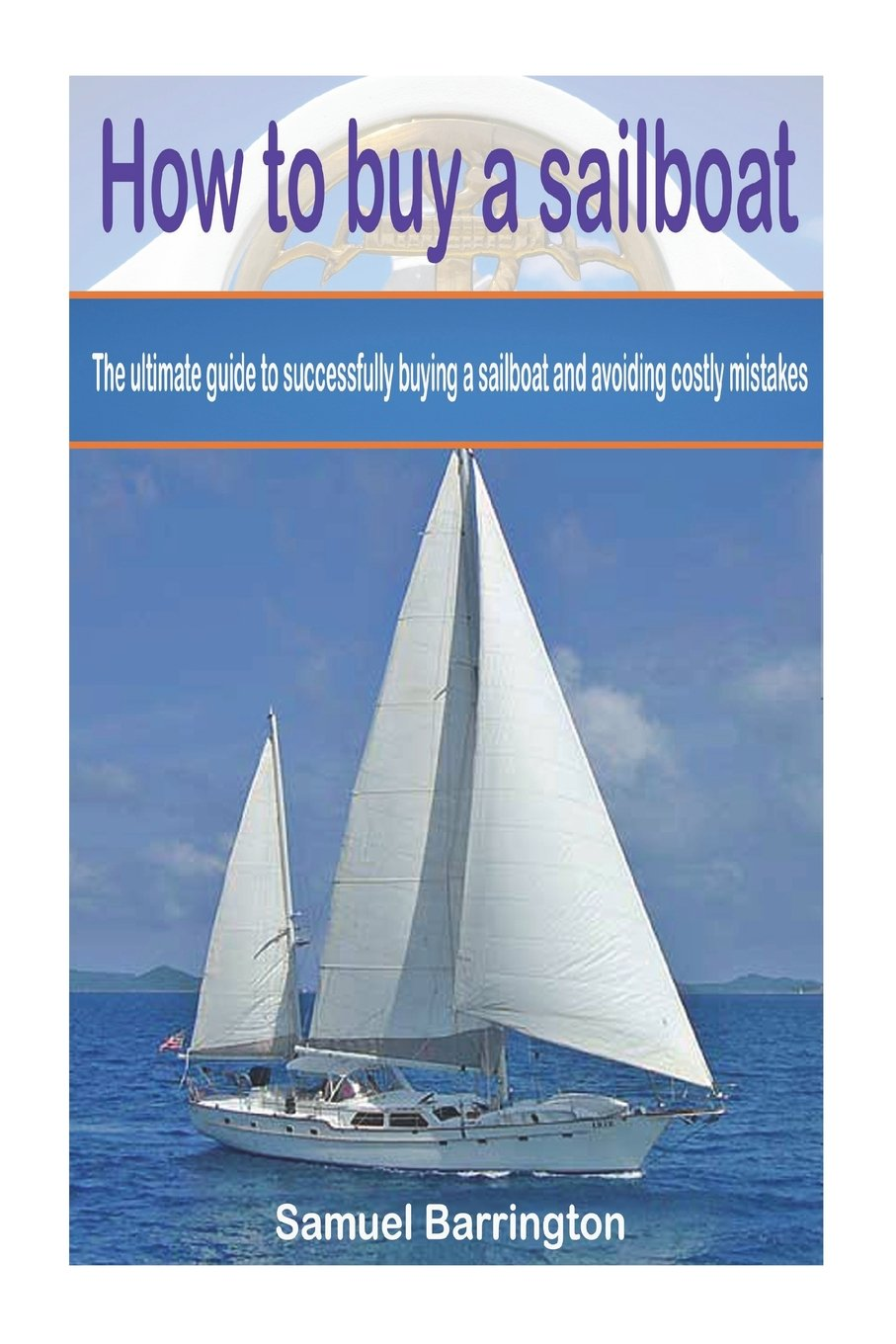 how to buy a sailboat the ultimate guide to successfully buying a rh amazon com used sailboat buying guide Gift Guide