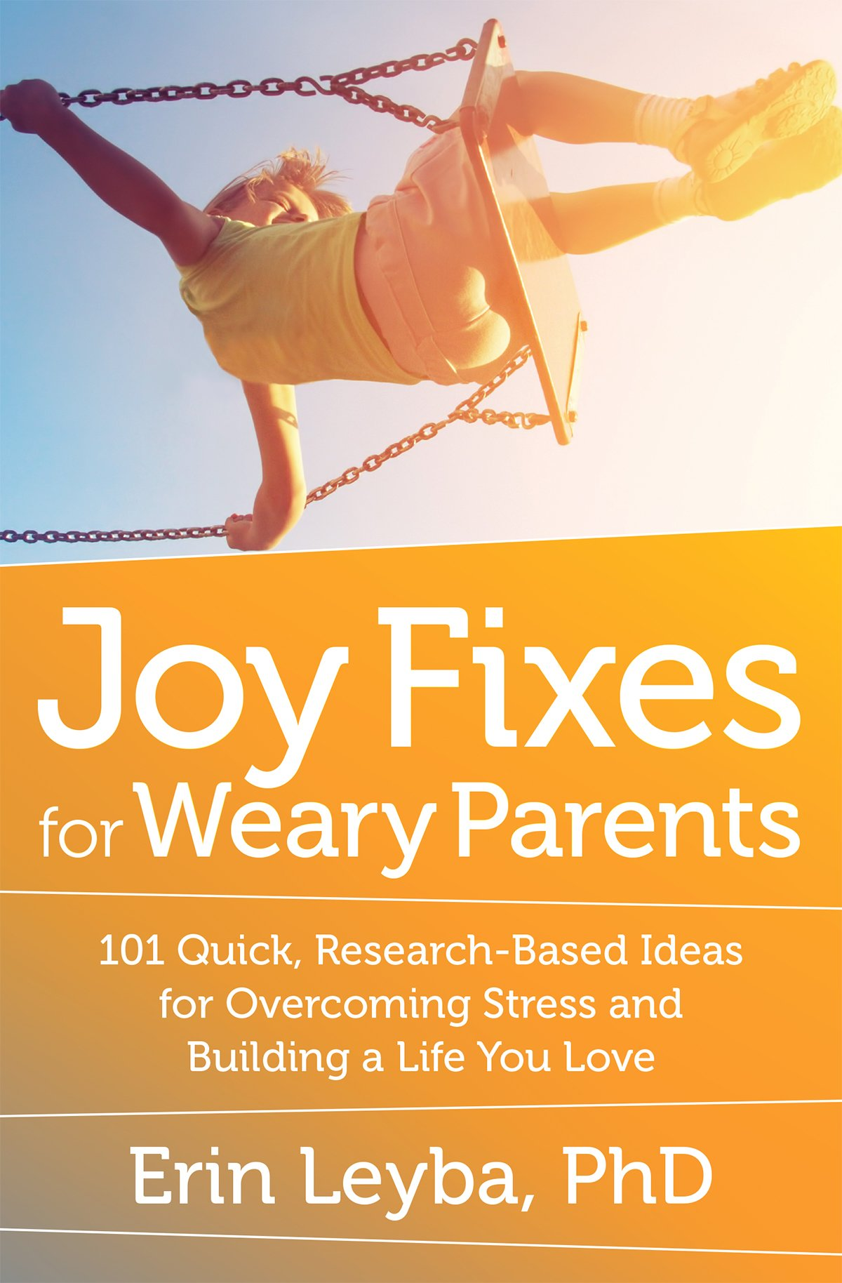 Joy Fixes For Weary Parents: 101 Quick, Researchbased Ideas For Overcoming  Stress And Building A Life You Love: Erin Leyba: 9781608684731: Amazon: