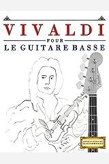Vivaldi pour le Guitare Basse: 10 pièces faciles pour le Guitare Basse débutant livre (French Edition) Kindle Edition