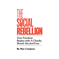 The Social Rebellion: True Freedom Begins with a Cheeky Month Alcohol-Free