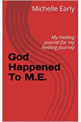 God Happened To M.E.: My healing journal for my healing journey Kindle Edition