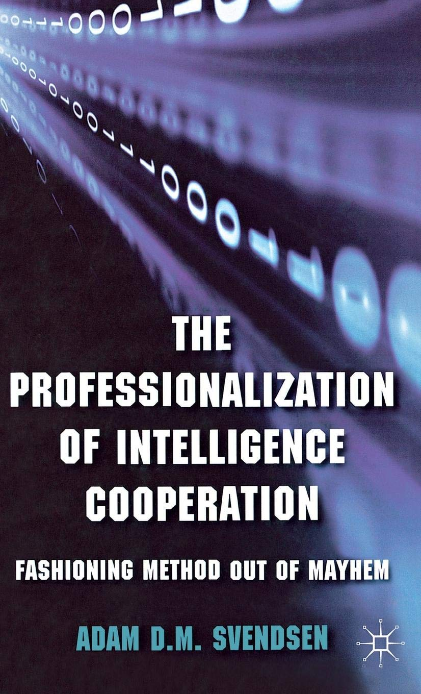 The Professionalization of Intelligence Cooperation: Fashioning Method out of Mayhem by Brand: Palgrave Macmillan