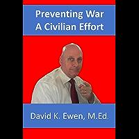 Preventing War: A Civilian Effort (Ambassador's Journal Book 1) (English Edition)