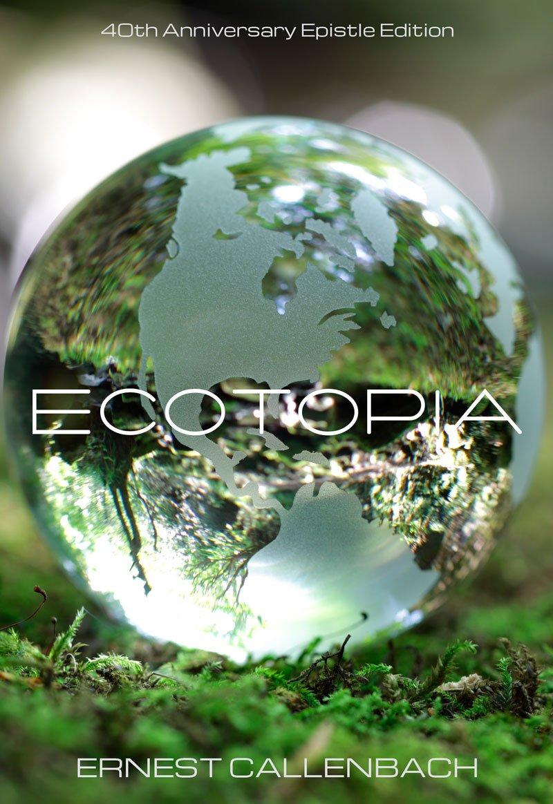 Couverture du roman Ecotopia d'Ernest Callenbach pour les 40 ans de sa publication