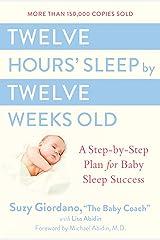 Twelve Hours' Sleep by Twelve Weeks Old: A Step-by-Step Plan for Baby Sleep Success Hardcover
