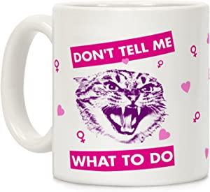 LookHUMAN Don't Tell Me What To Do White 11 Ounce Ceramic Coffee Mug