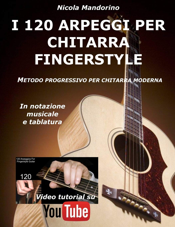 I 120 ARPEGGI per CHITARRA FINGERSTYLE: Metodo facile e ...