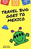 Travel Bug Goes to Mexico: A Fun World Travel Guide for Kids