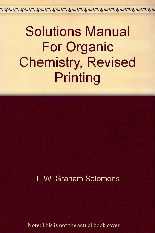 Solutions Manual For Organic Chemistry, Revised Printing: Amazon.co.uk: T.  W. Graham Solomons, Jack E. Fernandez: Books
