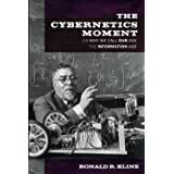 The Cybernetics Moment: Or Why We Call Our Age the Information Age (New Studies in American Intellectual and Cultural History