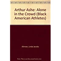 Arthur Ashe: Alone in the Crowd (Black American Athletes)
