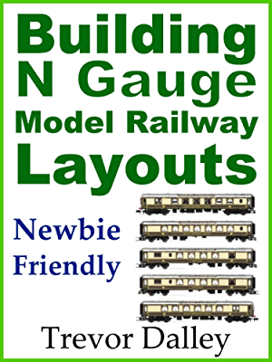Building N Gauge Model Railway Layouts (Building Model Railway Layouts Book 1)