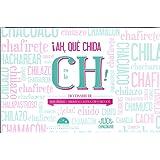 Ah, que childa es la CH (Spanish Edition)