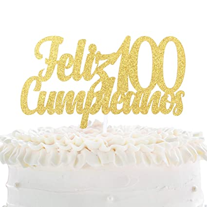 Feliz Cumpleaños 100th Birthday Cake Topper - Gold Glitter Spanish One Hundred Days Cake Décor - Cheers To Fabulous 100 - Lovers Babys Cien Días ...
