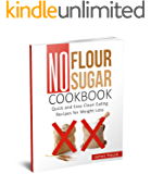 No Flour No Sugar: Quick and Easy Clean Eating Recipes for Weight Loss