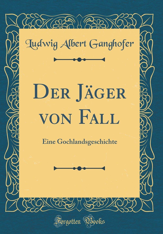 Der Jäger von Fall: Eine Gochlandsgeschichte (Classic Reprint)