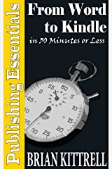 From Word to Kindle in 30 Minutes or Less: A Guide to Kindle eBooks and Mobi Formatting Straight from Microsoft Office 2010 (Publishing Essentials)