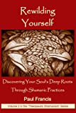 Rewilding Yourself: Discovering Your Soul's Deep Roots Through Shamanic Practices (Therapeutic Shamanism Book 2) (English Edition)