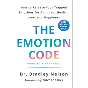 The Emotion Code: How to Release Your Trapped Emotions for Abundant Health, Love, and Happiness (Updated and Expanded…