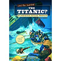 Can You Survive the Titanic?: An Interactive Survival Adventure