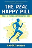The Real Happy Pill: Power Up Your Brain by
