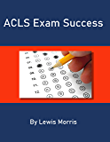 ACLS Exam Success: Master the Key Vocabulary of the Advanced Cardiac Life Support Course and Exam