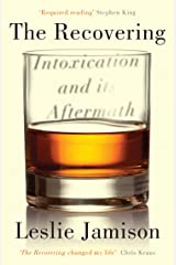 The Recovering: Intoxication and its Aftermath Kindle Edition