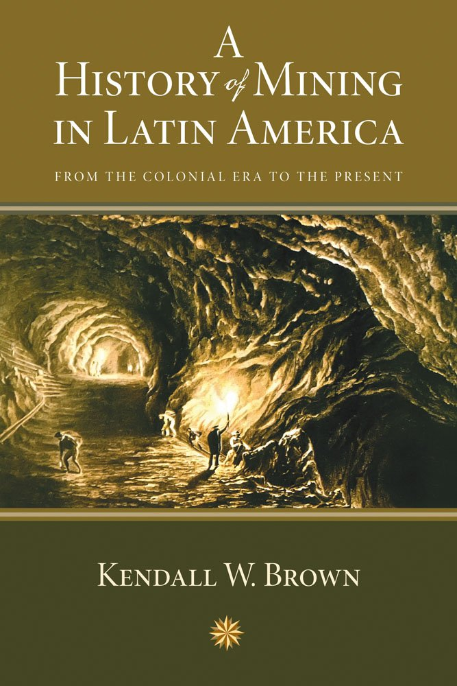 A History of Mining in Latin America: From the Colonial Era to the Present (Diálogos Series)